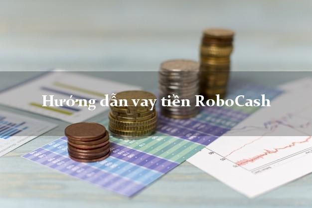 Hướng dẫn vay tiền RoboCash