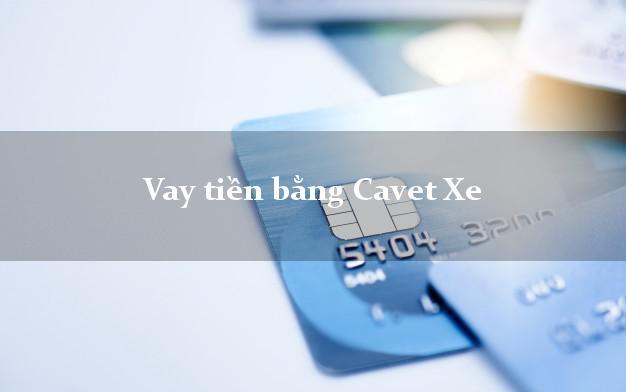 Vay tiền bằng Cavet Xe