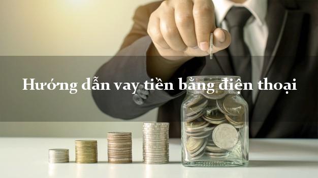 Hướng dẫn vay tiền bằng điện thoại