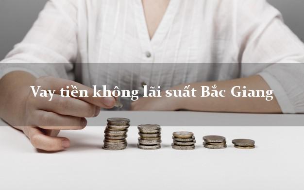 Vay tiền không lãi suất Bắc Giang