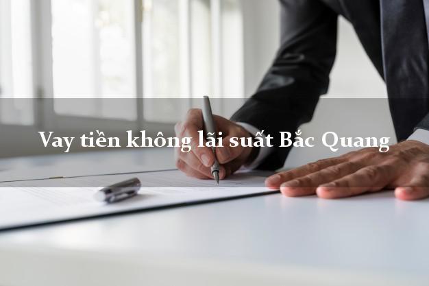 Vay tiền không lãi suất Bắc Quang Hà Giang