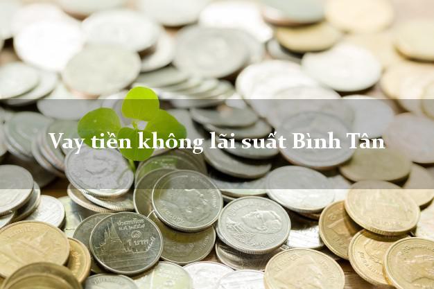 Vay tiền không lãi suất Bình Tân Hồ Chí Minh