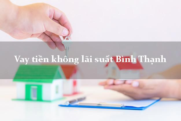 Vay tiền không lãi suất Bình Thạnh Hồ Chí Minh