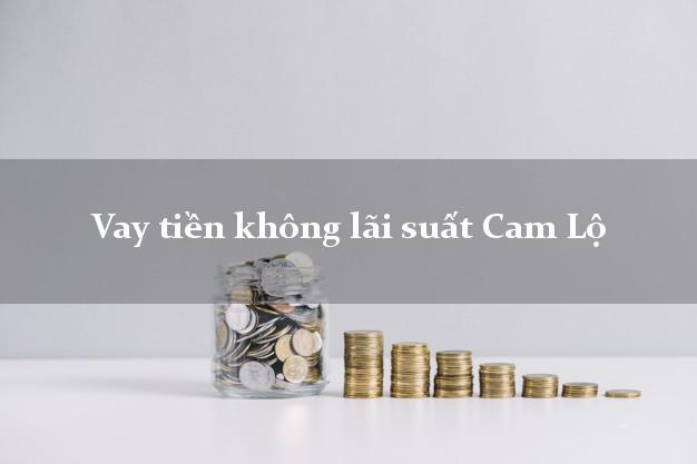 Vay tiền không lãi suất Cam Lộ Quảng Trị
