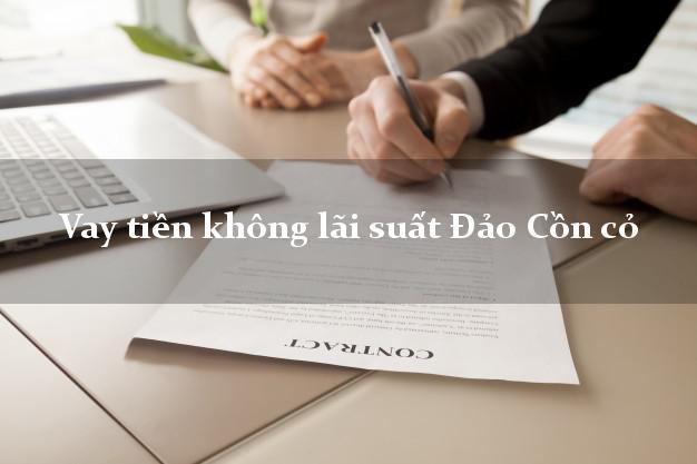 Vay tiền không lãi suất Đảo Cồn cỏ Quảng Trị