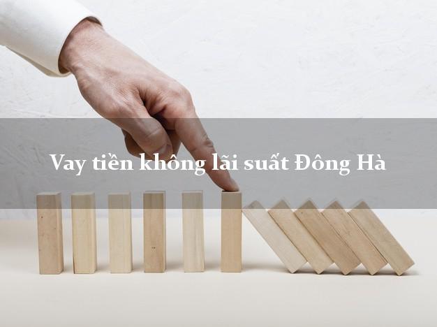 Vay tiền không lãi suất Đông Hà Quảng Trị
