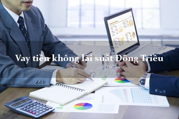 Vay tiền không lãi suất Đông Triều Quảng Ninh