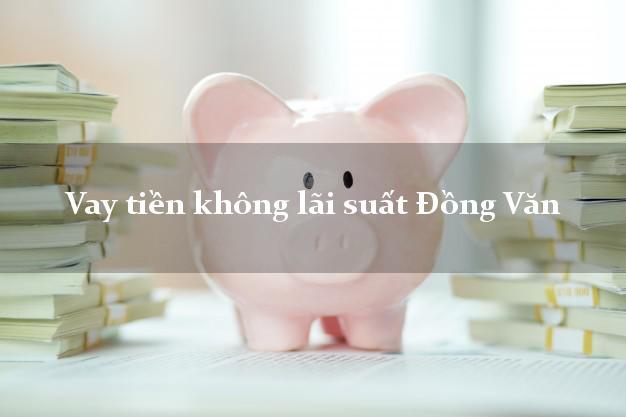 Vay tiền không lãi suất Đồng Văn Hà Giang