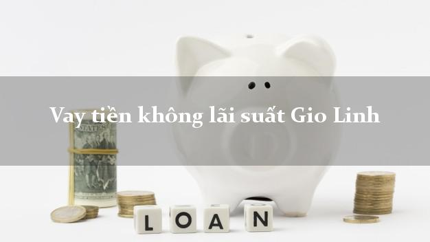 Vay tiền không lãi suất Gio Linh Quảng Trị