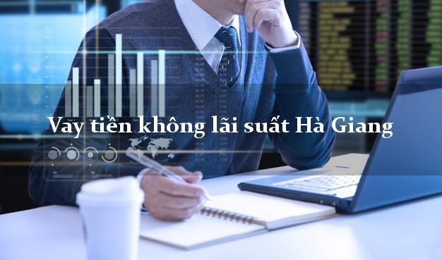 Vay tiền không lãi suất Hà Giang
