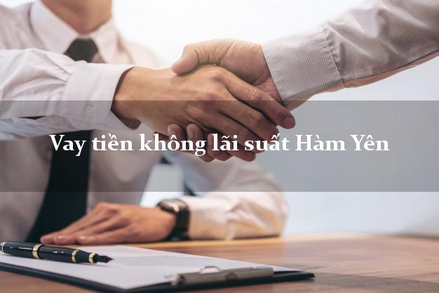 Vay tiền không lãi suất Hàm Yên Tuyên Quang