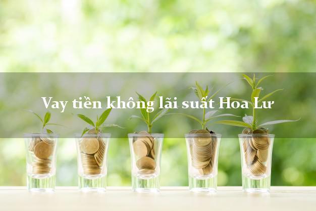 Vay tiền không lãi suất Hoa Lư Ninh Bình