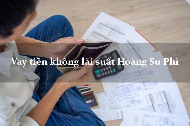 Vay tiền không lãi suất Hoàng Su Phì Hà Giang