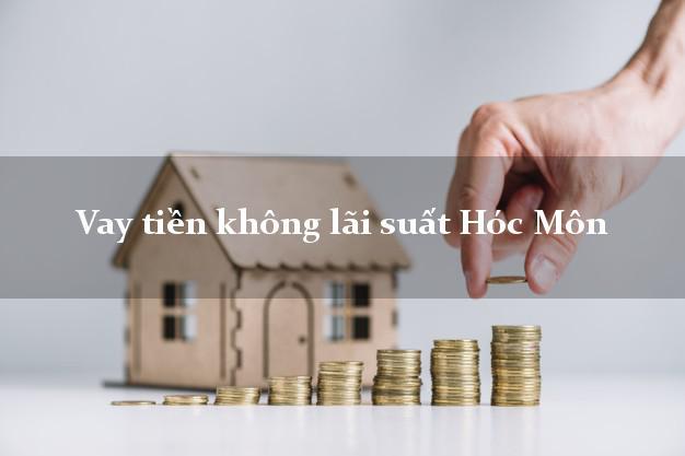 Vay tiền không lãi suất Hóc Môn Hồ Chí Minh