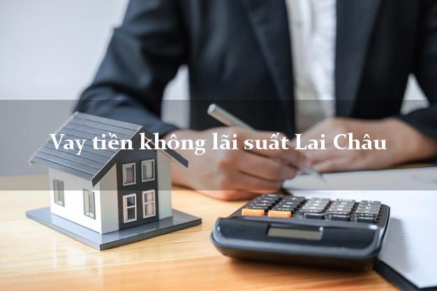 Vay tiền không lãi suất Lai Châu