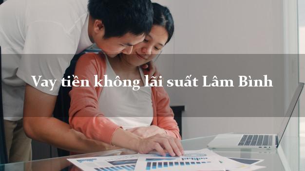 Vay tiền không lãi suất Lâm Bình Tuyên Quang