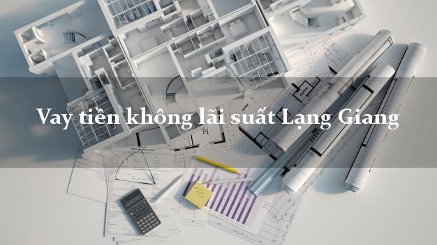 Vay tiền không lãi suất Lạng Giang Bắc Giang