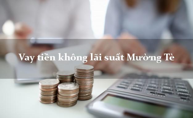Vay tiền không lãi suất Mường Tè Lai Châu
