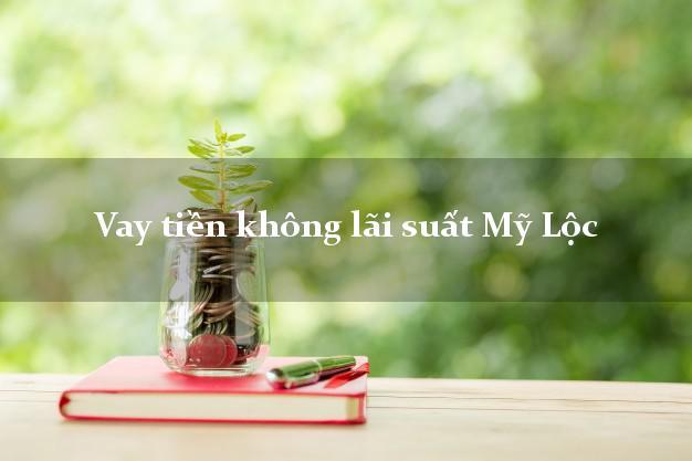 Vay tiền không lãi suất Mỹ Lộc Nam Định