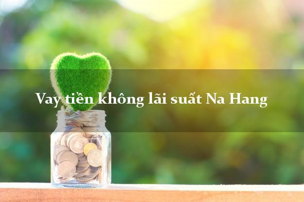 Vay tiền không lãi suất Na Hang Tuyên Quang