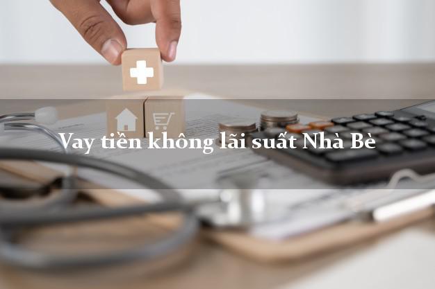 Vay tiền không lãi suất Nhà Bè Hồ Chí Minh