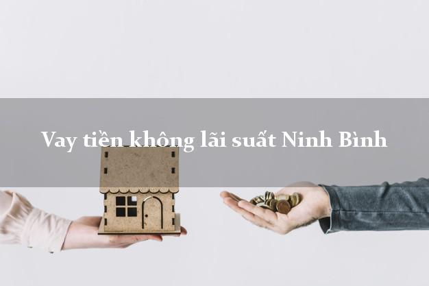 Vay tiền không lãi suất Ninh Bình