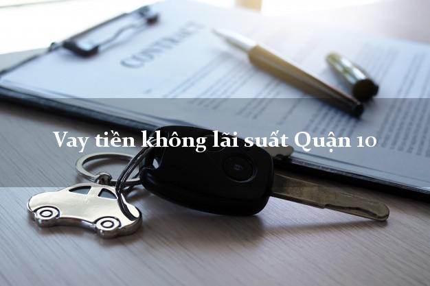Vay tiền không lãi suất Quận 10 Hồ Chí Minh