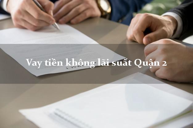 Vay tiền không lãi suất Quận 2 Hồ Chí Minh