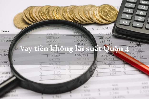 Vay tiền không lãi suất Quận 4 Hồ Chí Minh