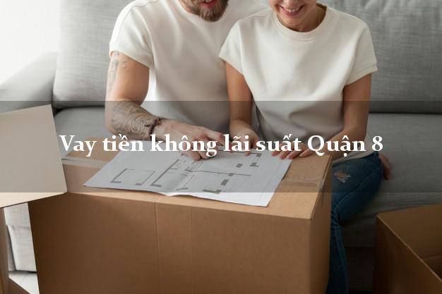 Vay tiền không lãi suất Quận 8 Hồ Chí Minh