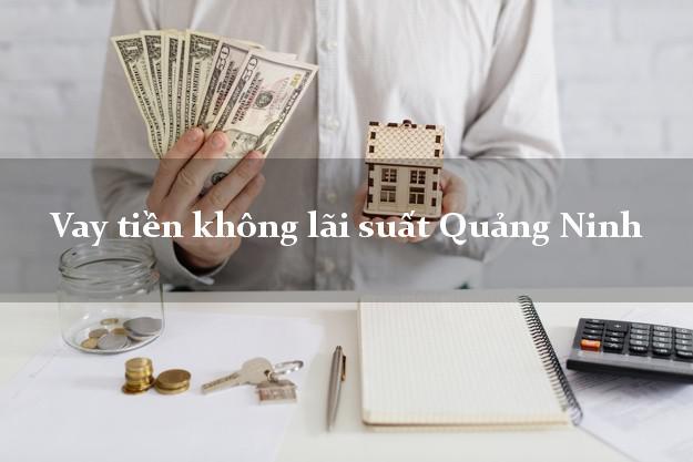 Vay tiền không lãi suất Quảng Ninh