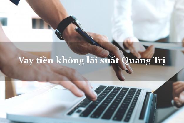 Vay tiền không lãi suất Quảng Trị