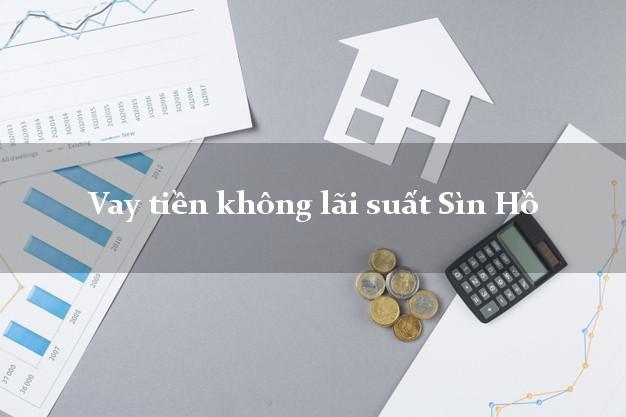 Vay tiền không lãi suất Sìn Hồ Lai Châu