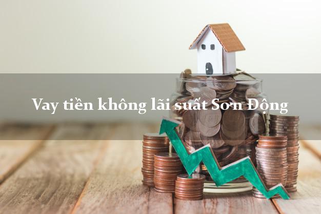 Vay tiền không lãi suất Sơn Động Bắc Giang