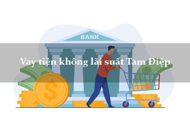 Vay tiền không lãi suất Tam Điệp Ninh Bình