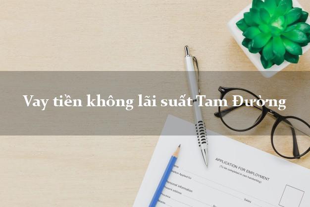 Vay tiền không lãi suất Tam Đường Lai Châu