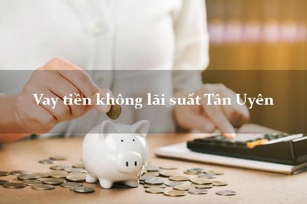 Vay tiền không lãi suất Tân Uyên Lai Châu