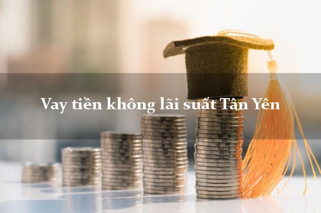 Vay tiền không lãi suất Tân Yên Bắc Giang