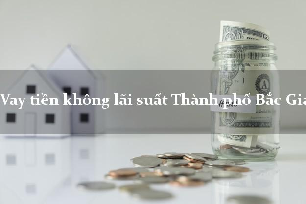 Vay tiền không lãi suất Thành phố Bắc Giang