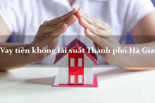 Vay tiền không lãi suất Thành phố Hà Giang