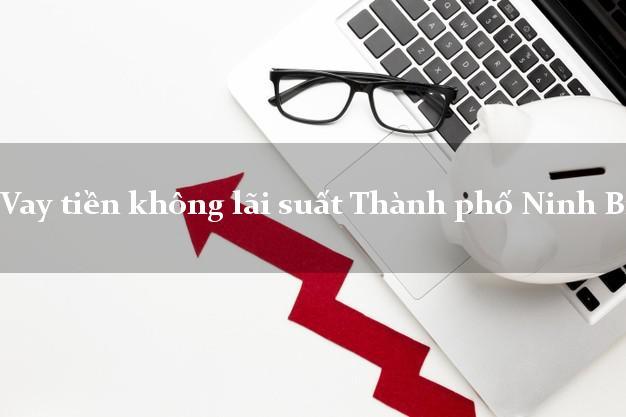 Vay tiền không lãi suất Thành phố Ninh Bình