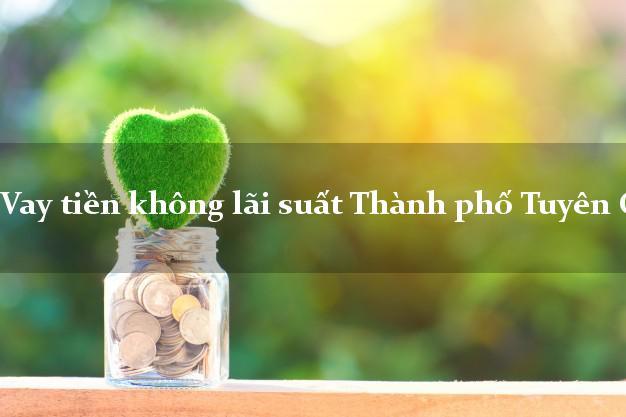 Vay tiền không lãi suất Thành phố Tuyên Quang
