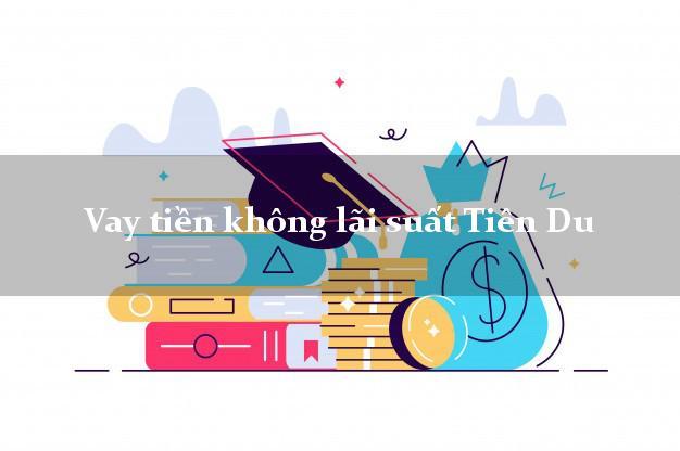Vay tiền không lãi suất Tiên Du Bắc Ninh