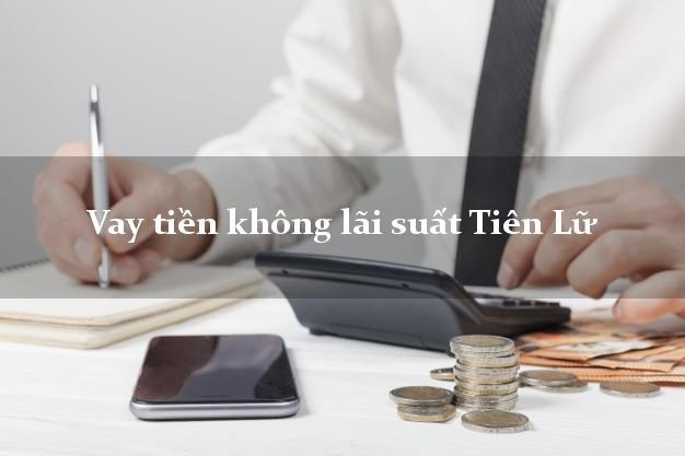 Vay tiền không lãi suất Tiên Lữ Hưng Yên