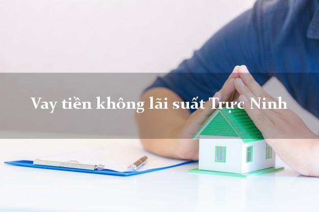 Vay tiền không lãi suất Trực Ninh Nam Định
