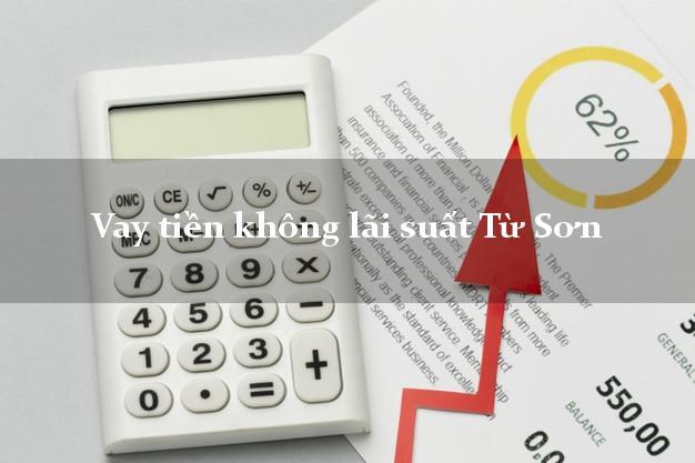 Vay tiền không lãi suất Từ Sơn Bắc Ninh