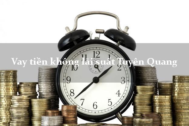 Vay tiền không lãi suất Tuyên Quang