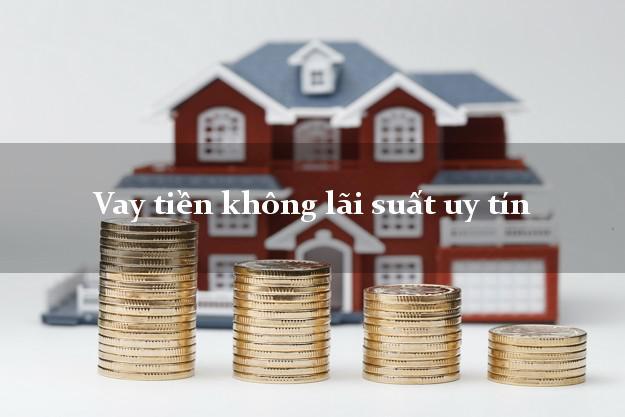 Vay tiền không lãi suất uy tín Nhanh nhất