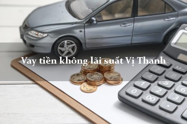 Vay tiền không lãi suất Vị Thanh Hậu Giang