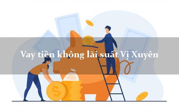 Vay tiền không lãi suất Vị Xuyên Hà Giang